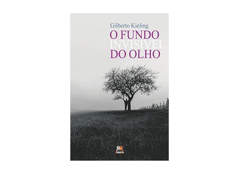 Fundo Invisível do Olho - Gilberto Kieling - 9788555270802