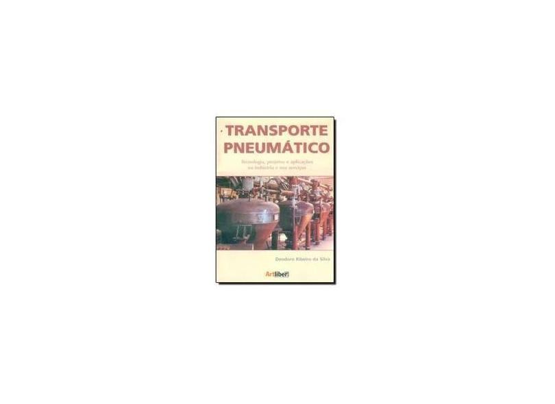 Transporte Pneumático - Tecnologia, Projetos e Aplicações na Indústria e nos Serviços - Silva, Deodoro Ribeiro Da - 9788588098299
