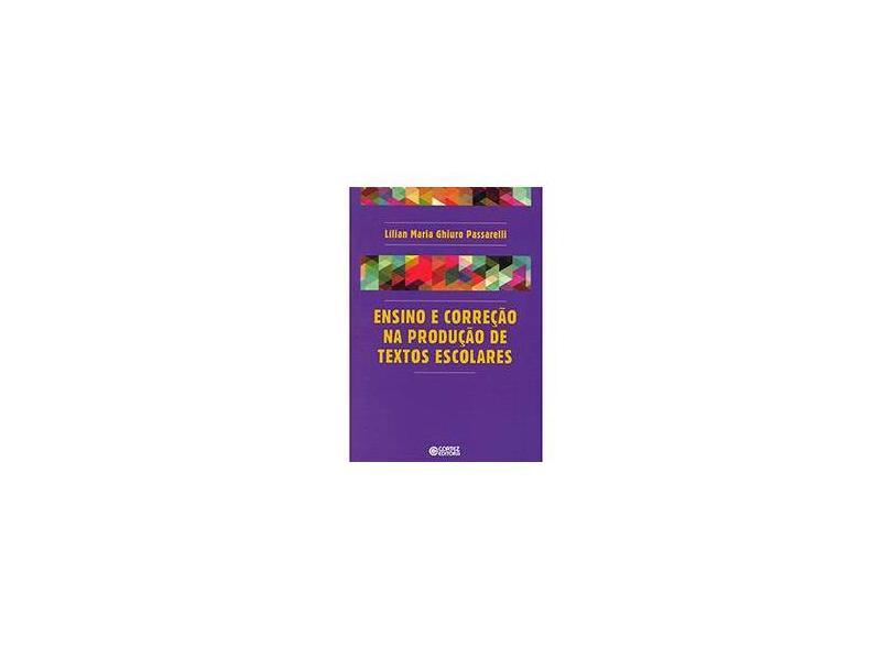 Ensino E Correção Na Produção De Textos Escolares - Lílian Maria Ghiuro Passarelli - 9788524918858