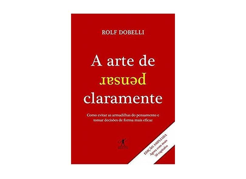 A Arte de Pensar Claramente - Dobelli, Rolf - 9788539006076