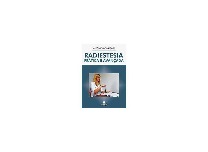Radiestesia: Prática e Avançada - António Rodrigues - 9788598307077