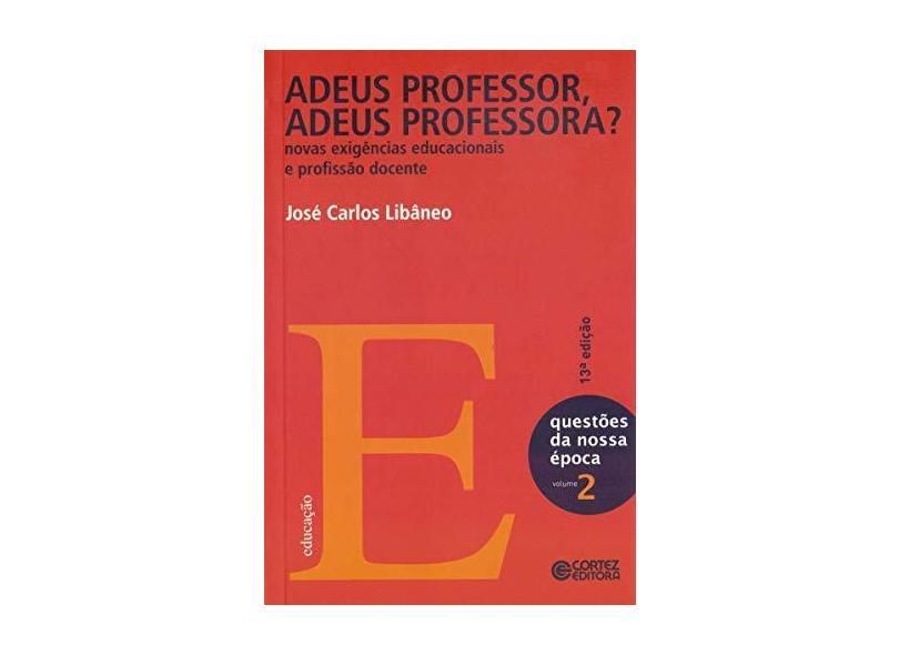 Adeus Professor Adeus Professora ? Novas Exigências Educacionais e Profissão Docente - N. O. - Libaneo, Jose Carlos - 9788524915949