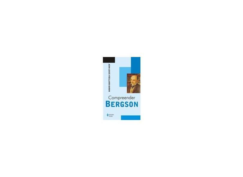 Compreender Bergson - Vieillard-baron; Jean-louis - 9788532635259