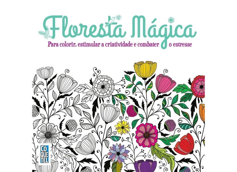 Floresta Mágica - Para Colorir, Estimular A Criatividade e Combater o Stress - Equipe Coquetel - 9788577486892
