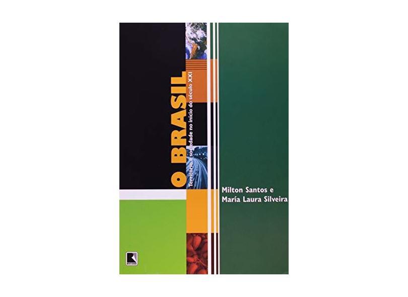 O Brasil - Território e Sociedade no Inicicio do Século XXI - Santos, Milton - 9788501059390