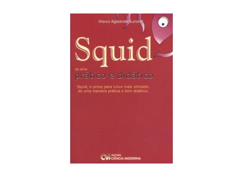 Squid - Pratico E Didatico - Marco Agisander Lunardi - 9788573934649