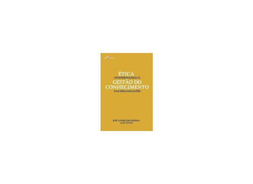 Ética, fenomenologia e gestão do conhecimento nas organizações - José Aparecido Pereira - 9788546211449