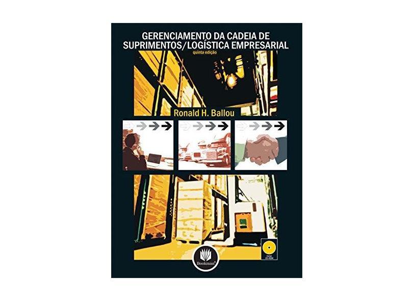 Gerenciamento da Cadeia de Suprimentos/ Logística Empresarial - 5ª Ed. - Ballou, Ronald H. - 9788536305912