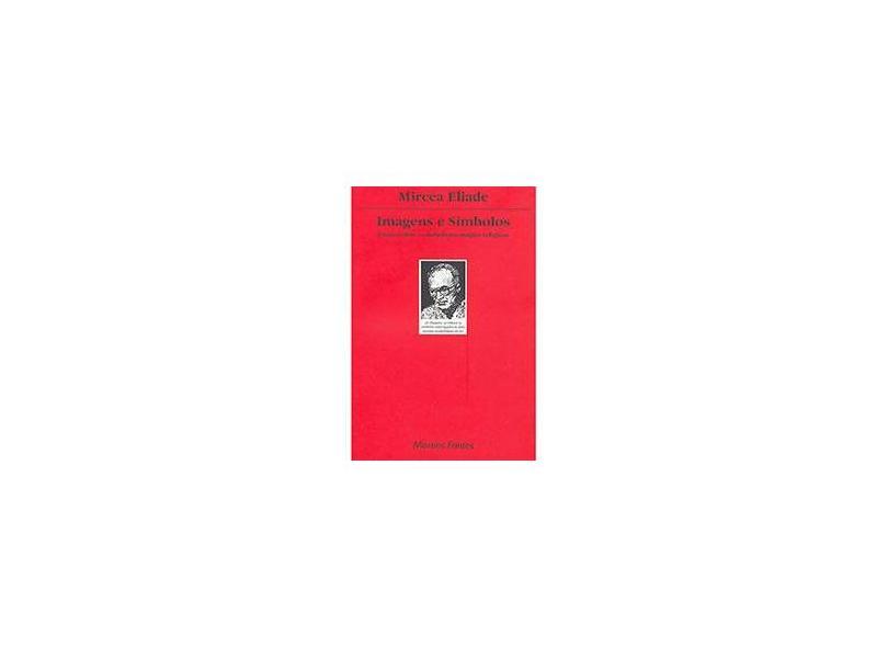 Imagens e Símbolos: Ensaio Sobre o Simbolismo Mágico-Religioso - Mircea Eliade - 9788533600300