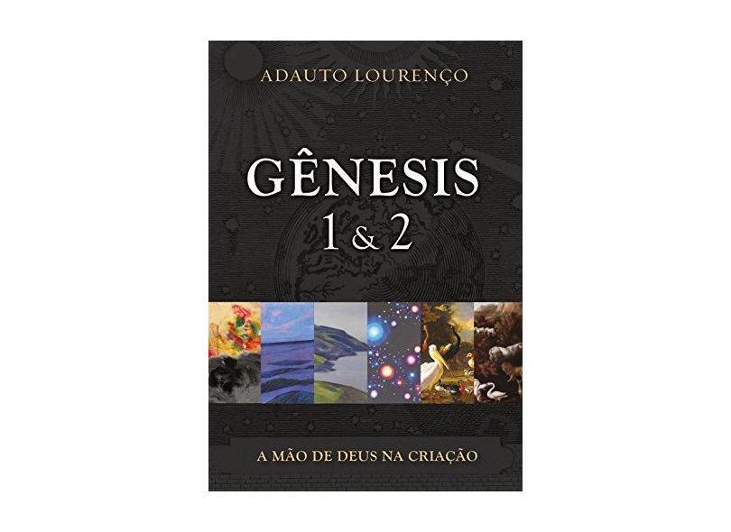 Gênesis 1 & 2. A Mão de Deus na Criação - Adauto Lourenço - 9788581320076