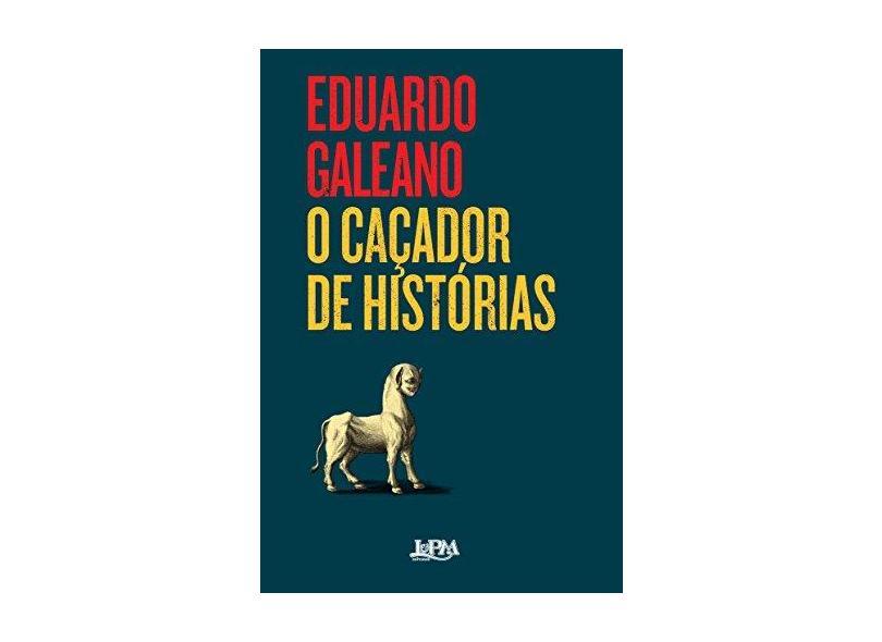 O Caçador de Histórias - Galeano, Eduardo - 9788525434142
