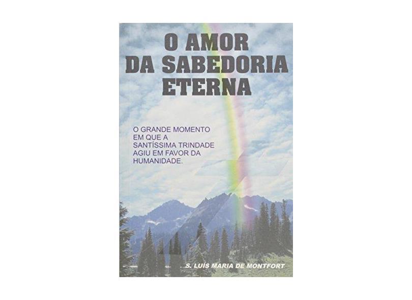 O Amor da Sabedoria Eterna - Luis Maria De Montfort - 9780000229649