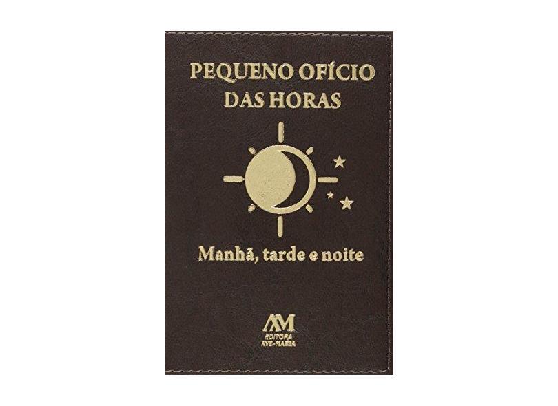 Pequeno Ofício das Horas: Manhã, Tarde e Noite - Editora Ave-maria - 9788527613279