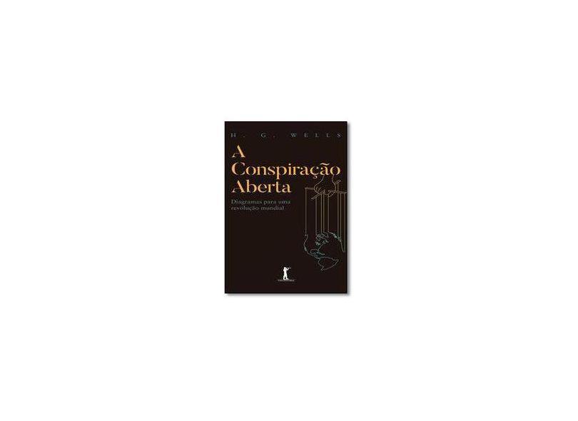 Conspiração Aberta, A: Diagramas Para Uma Revolução Mundial - H. G. Wells - 9788567394978