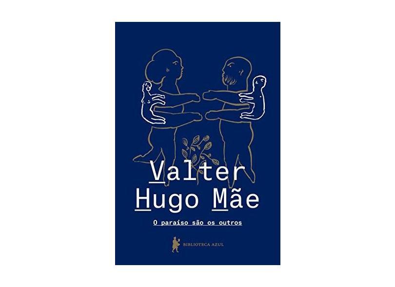 O Paraíso São os Outro - Valter Hugo Mae - 9788525065971