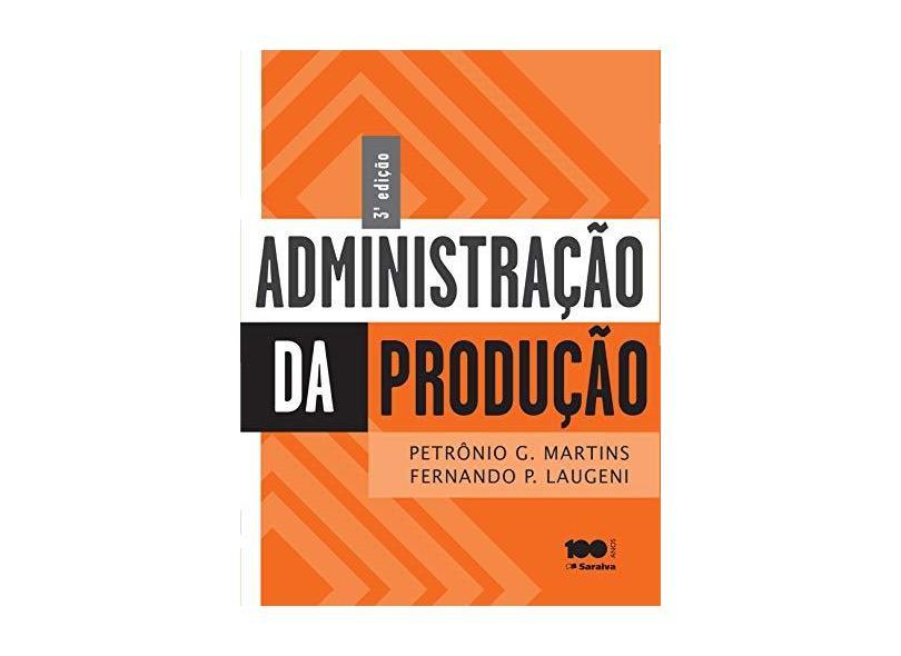 Administração da Produção - 3ª Ed. 2015 - Martins, Petronio Garcia; Laugeni, Fernando Piero - 9788502618350