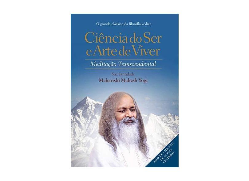 Ciência do Ser e Arte de Viver - Meditação Transcendental - Yogi, Maharishi Mahesh - 9788583110880