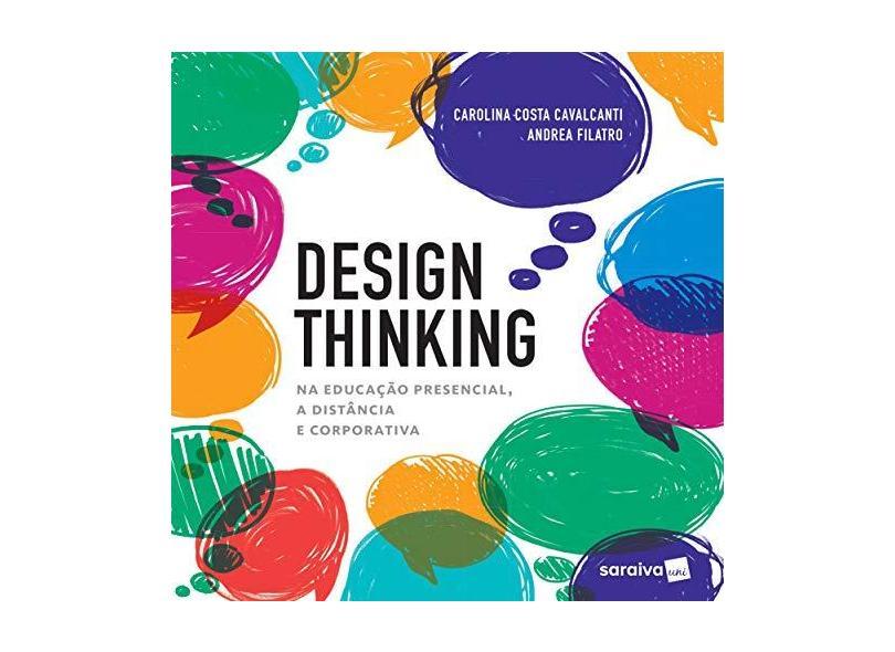 Design Thinking: Para Educação Presencial, a Distância e Corporativa - Carolina Costa Cavalcanti - 9788547215781