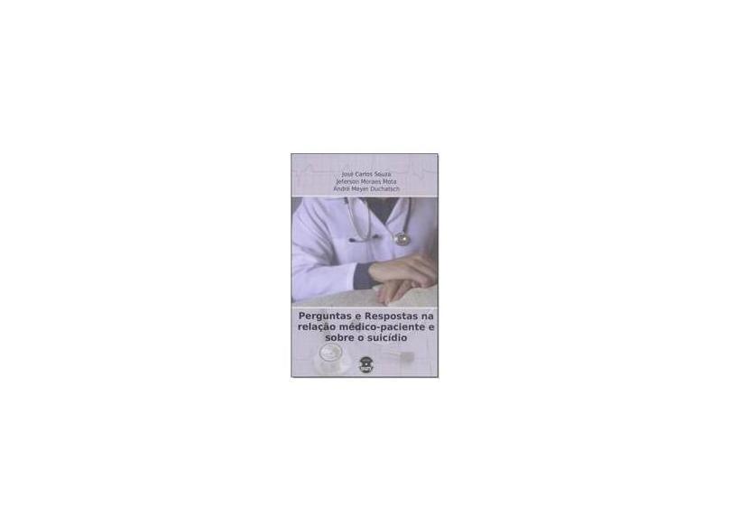 Perguntas e Respostas na Relação Medico-Paciente e Sobre Suicídio - Carlos José Souza - 9788567858111