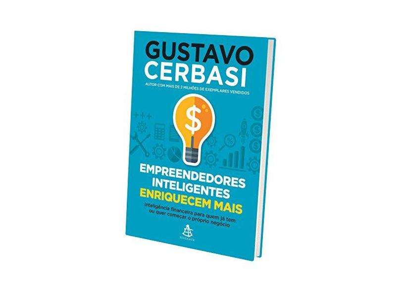 Empreendedores Inteligentes Enriquecem Mais: Inteligência Financeira Para Quem Já Tem Ou Quer Começar o Próprio Negócio - Gustavo Cerbasi - 9788543104126
