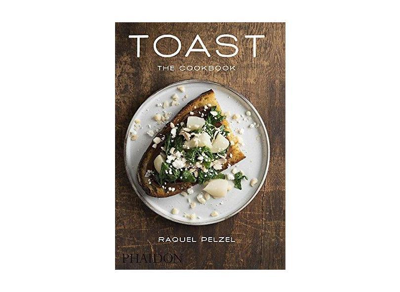 Toast: The Cookbook - Raquel Pelzel - 9780714869551