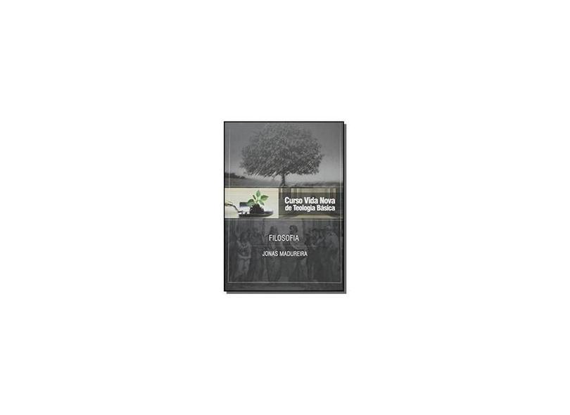 Curso Vida Nova de Teologia Básica - Volume 9 - Filosofia - Jonas Madureira - 9788527503846