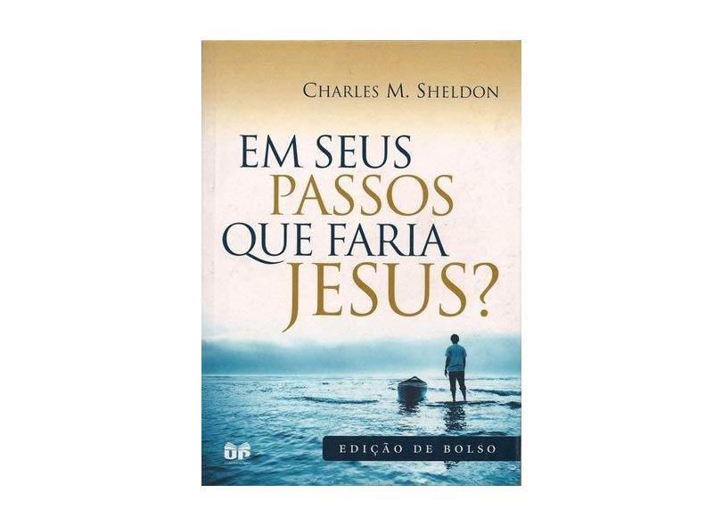 Em Seus Passos que Faria Jesus - Charles M. Sheldon - 9788524304866