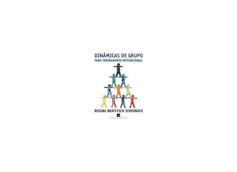 Dinâmicas de Grupo para Treinamento Motivacional - Simionato, Regina Gargantini Bratfisch - 9788530807597