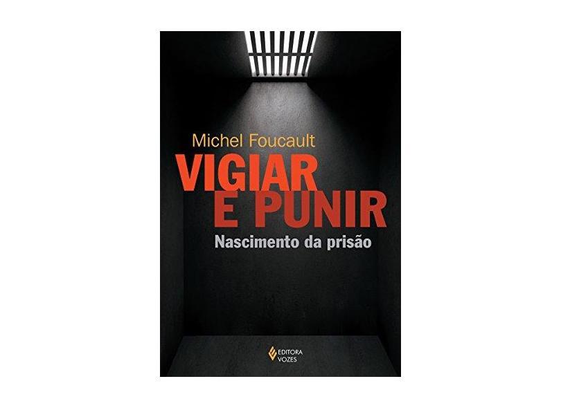Vigiar e Punir - História da Violência nas Prisões - Foucault, Michel - 9788532605085