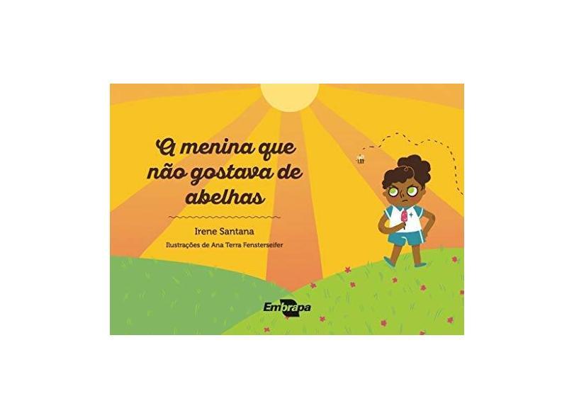 A Menina que não Gostava de Abelhas - Irene Santana - 9788570357205
