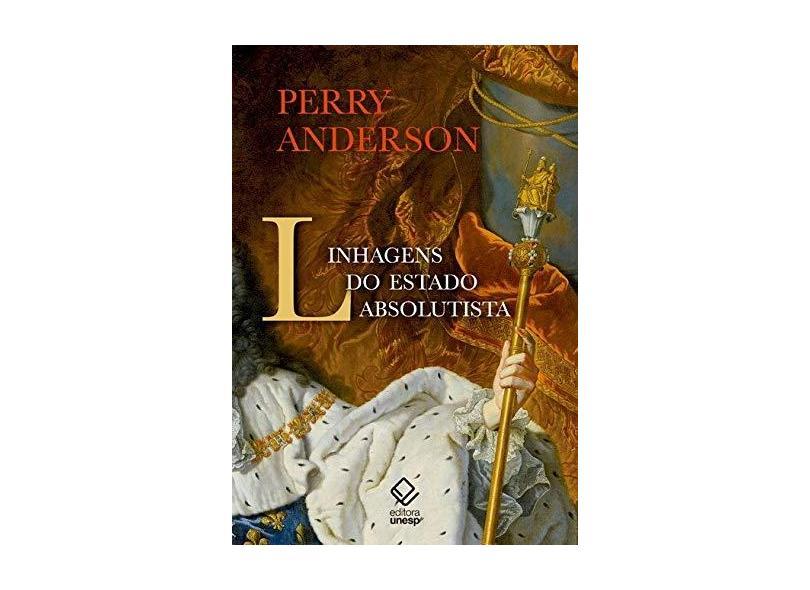 Linhagens do Estado Absolutista - Perry Anderson - 9788539306558
