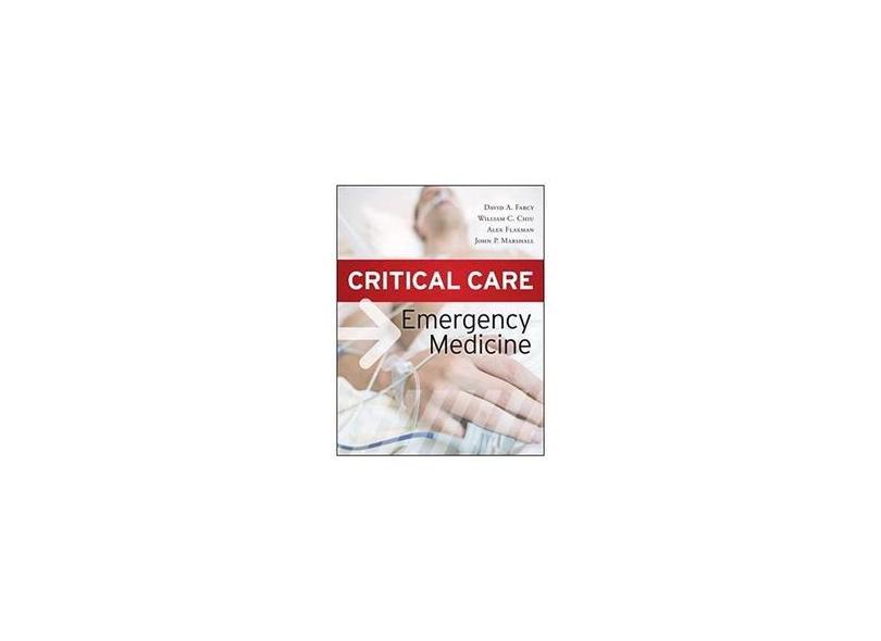 CRITICAL CARE EMERGENCY MEDICINE - David Farcy, William Chiu, Alex Flaxman, John Marshall - 9780071628242