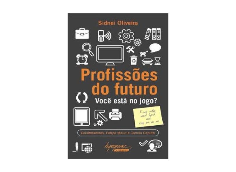 Profissões do Futuro - Você Está No Jogo? - Oliveira, Sidnei; Oliveira, Sidnei - 9788582110485