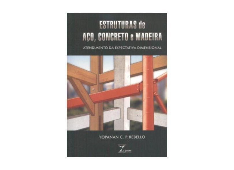 Estruturas de Aço , Concreto e Madeira - Rebello, Yopanan C. P. - 9788585570095