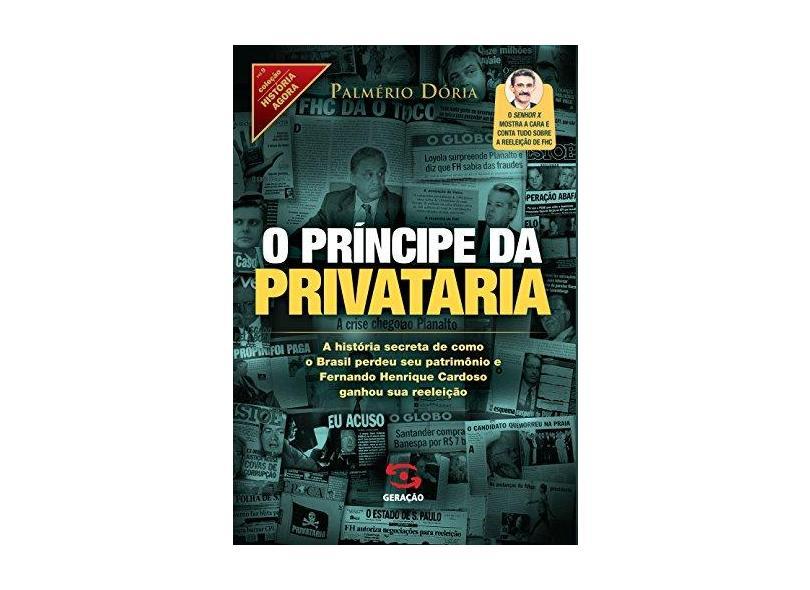 O Príncipe da Privataria - Dória, Palmério - 9788581302010
