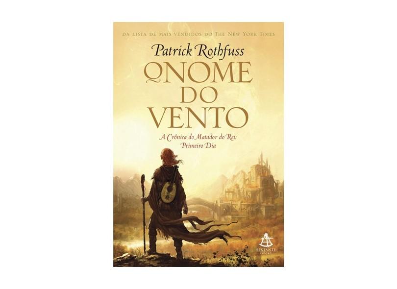 O Nome do Vento - A Crônica do Matador Rei - Primeiro Dia - Rothfuss, Patrick - 9788599296493