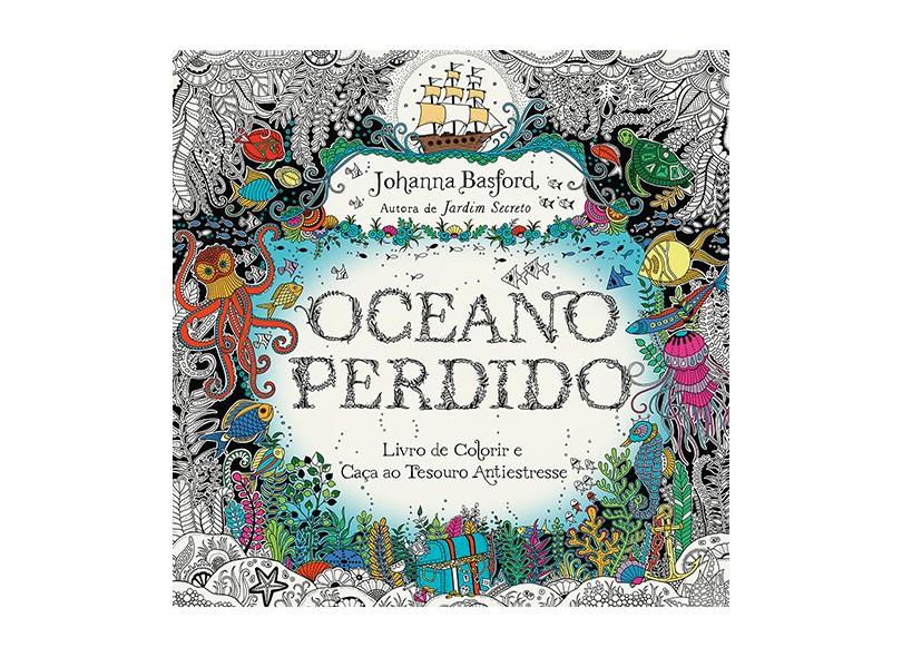 Oceano Perdido - Livro de Colorir e Aventura Submarina - Basford, Johanna - 9788543102429