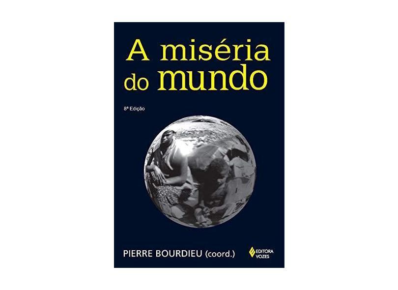 A Miséria do Mundo - 8ª Edição 2011 - Bourdieu, Pierre - 9788532618184