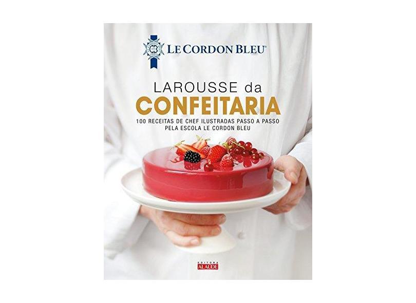 Larousse da Confeitaria - Le Cordon Bleu - 9788578814335