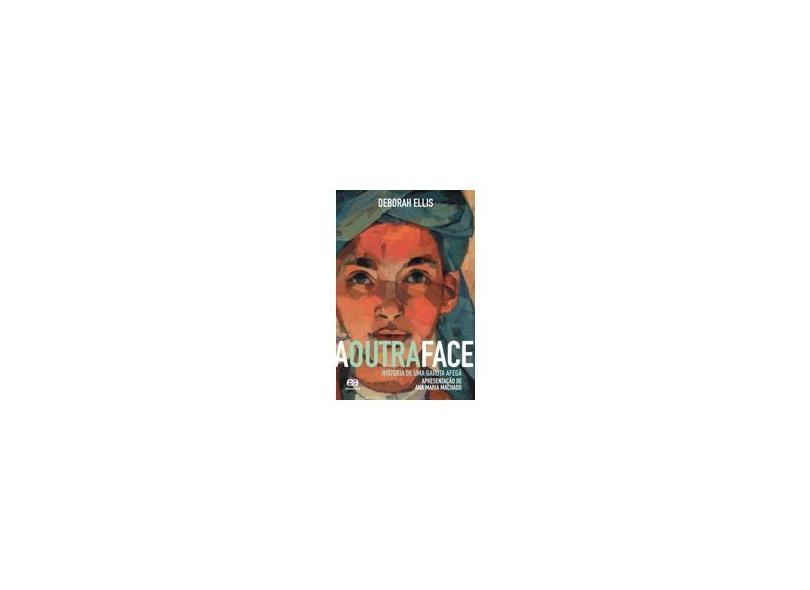 A Outra Face - História de Uma Garota Afegã - 2ª Ed. 2012 - Ellis, Deborah - 9788508156801
