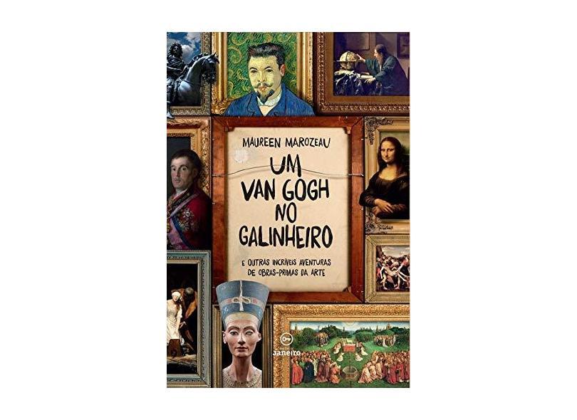 Um Van Gogh No Galinheiro - e Outras Incríveis Aventuras de Obras-Primas da Arte - Marozeau, Maureen - 9788567854731