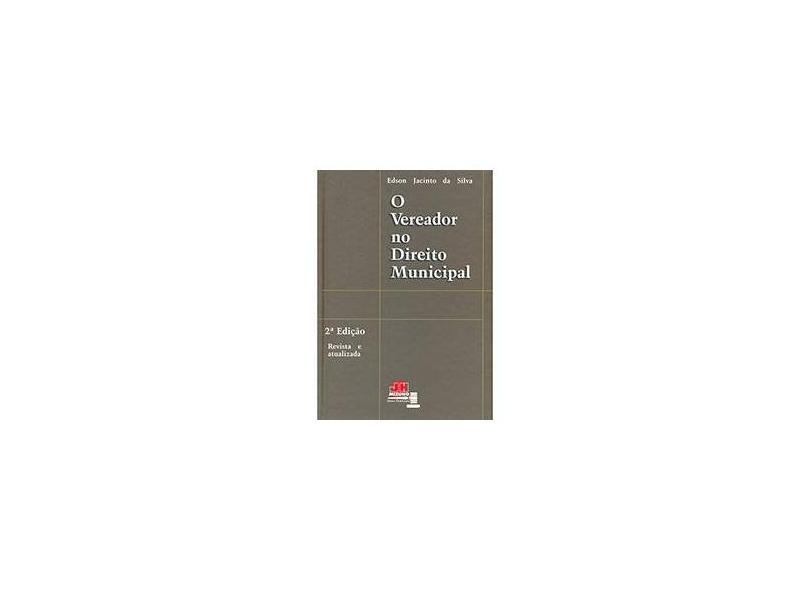 O Vereador no Direito Municipal - 2ª Ed. - Silva, Edson Jacinto Da - 9788577890262