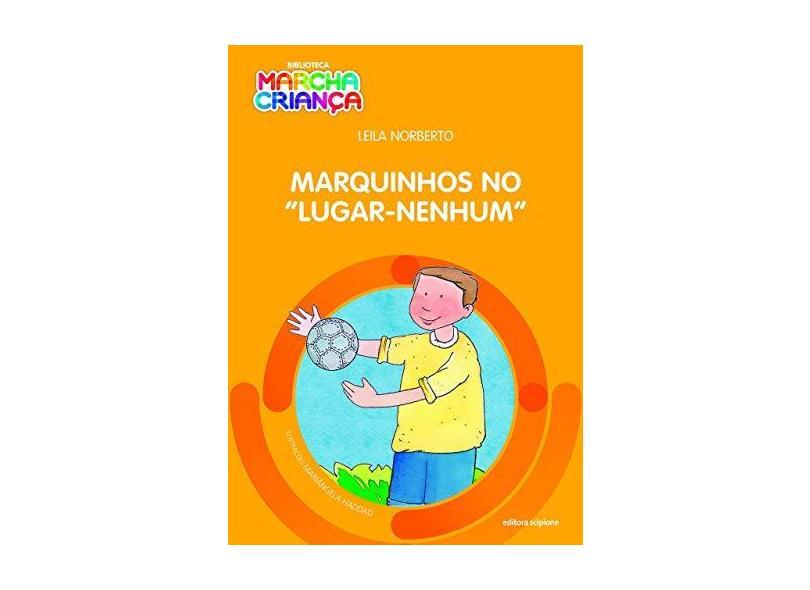 Marquinhos no Lugar-Nenhum - Coleção Biblioteca Marcha Criança - Leila Norberto - 9788526299962