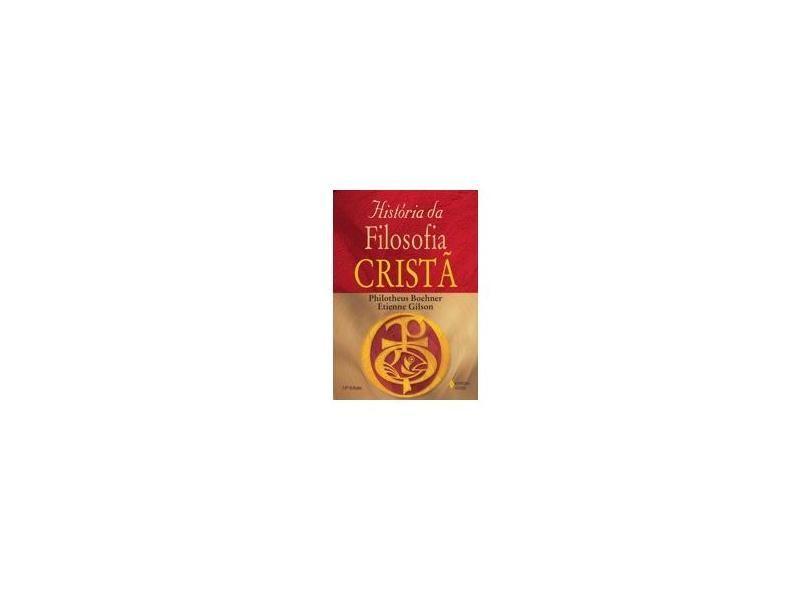 História da Filosofia Cristã - Boehner, Philotheus; Gilson, Etienne - 9788532607379