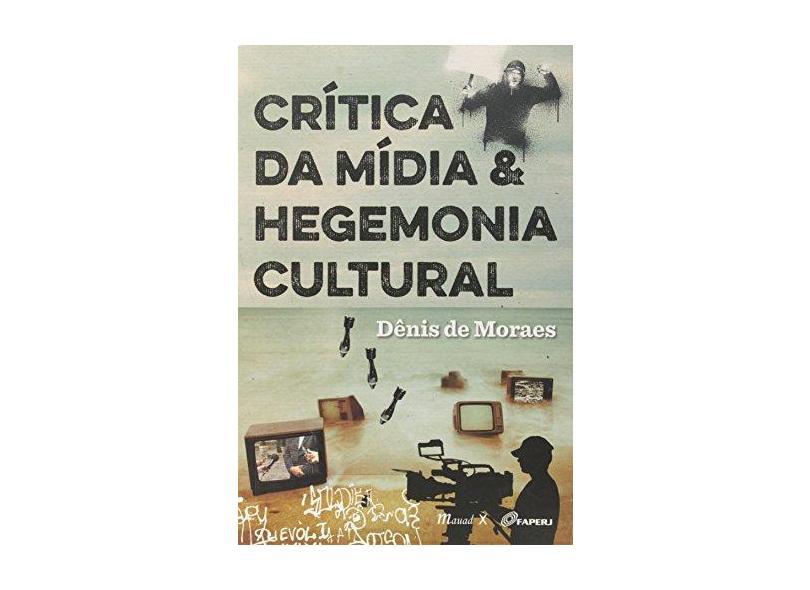 Crítica da Mídia & Hegemonia Cultural - Moraes, Dênis De - 9788574787893