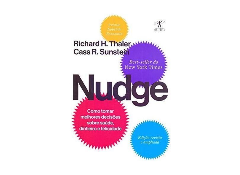 Nudge: Como tomar melhores decisões sobre saúde, dinheiro e felicidade - Richard H. Thaler - 9788547000806