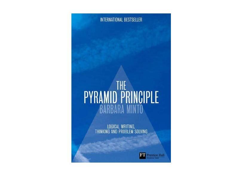 The Pyramid Principle: Logic in Writing and Thinking - Barbara Minto - 9780273710516