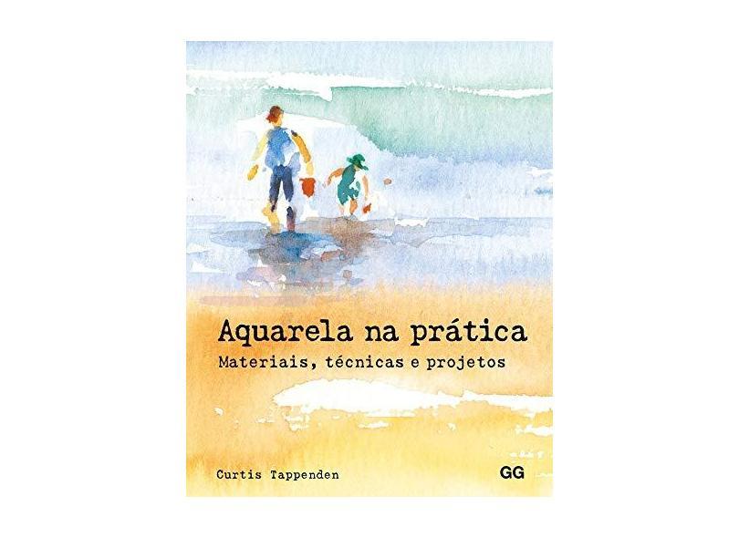 Aquarela na Prática - Materiais, Técnicas e Projetos - Tappenden, Curtis - 9788584520466