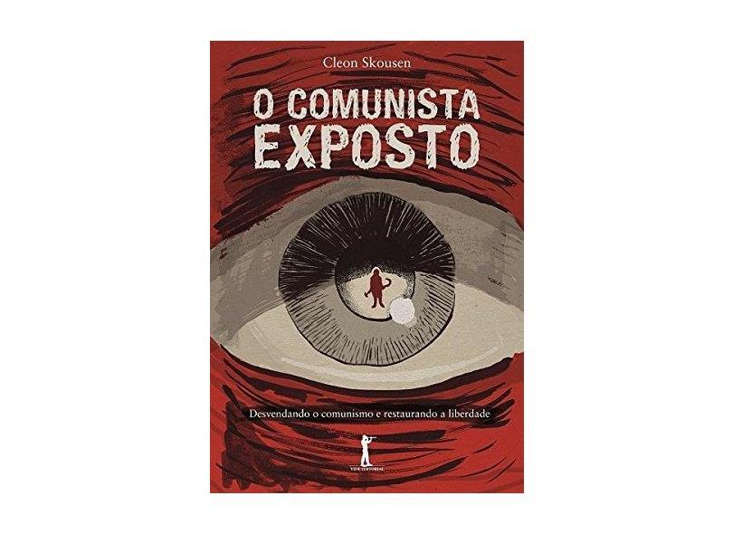 O Comunista Exposto. Desvendando o Comunismo e Restaurando a Liberdade - W. Cleon Skousen - 9788595070318