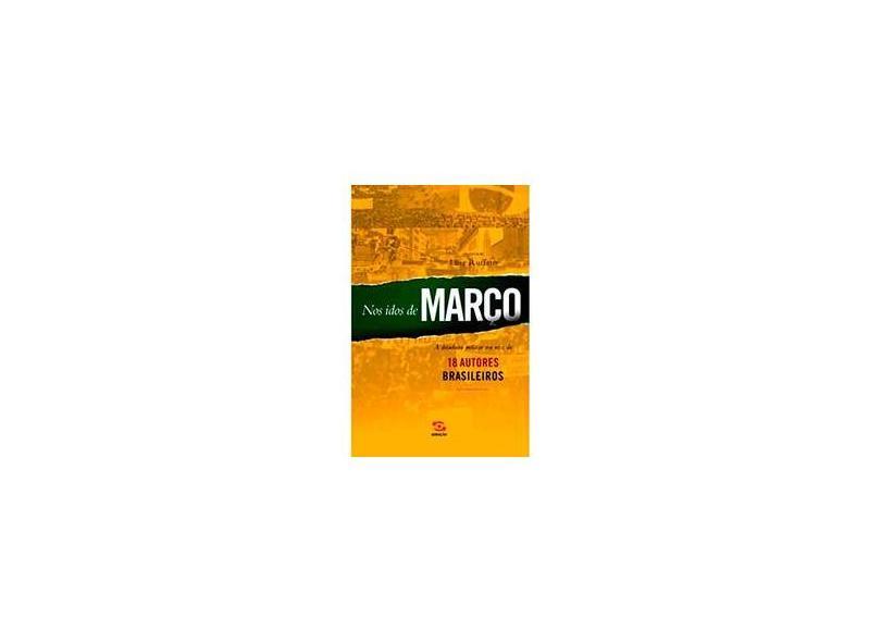 Nos Idos de Março - A Ditadura Militar na Voz de 18 Autores Brasileiros - Ruffato, Luiz - 9788581302461